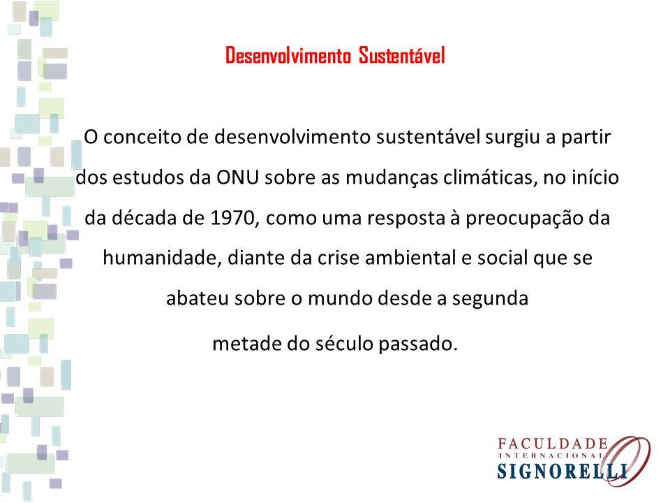 Desenvolvimento Sustentável O conceito de desenvolvimento sustentável surgiu a partir dos estudos da ONU sobre as mudanças climáticas, no início da década de 1970, como uma resposta à preocupação da humanidade, diante da crise ambiental e social que se abateu sobre o mundo desde a segunda metade do século passado.