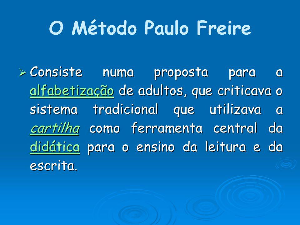 O Método Paulo Freire Consiste numa proposta para a alfabetização de adultos, que criticava o sistema tradicional que utilizava a cartilha como ferramenta central da didática para o ensino da leitura e da escrita.