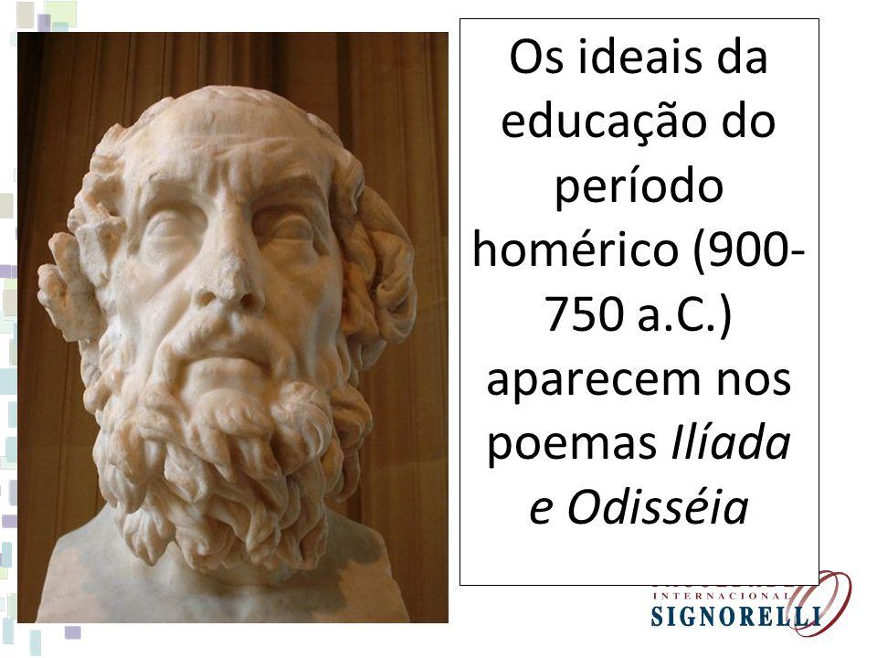 Os ideais da educação do período homérico (900- 750 a.C.) aparecem nos poemas Ilíada e Odisséia