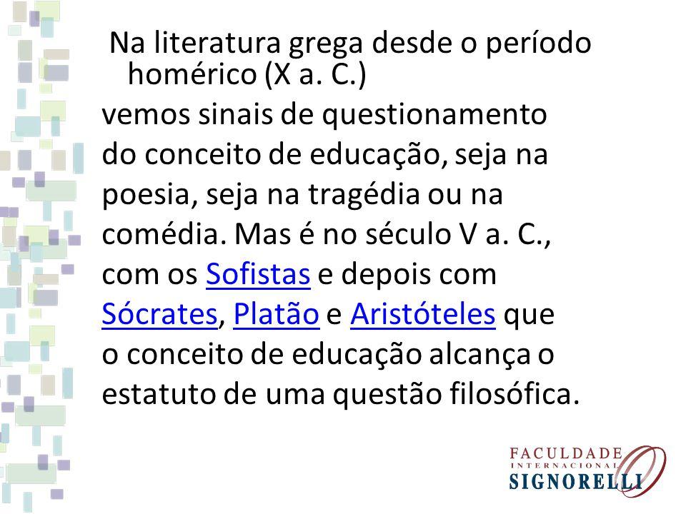 Na literatura grega desde o período homérico (X a. C.) vemos sinais de questionamento do conceito de educação, seja na poesia, seja na tragédia ou na