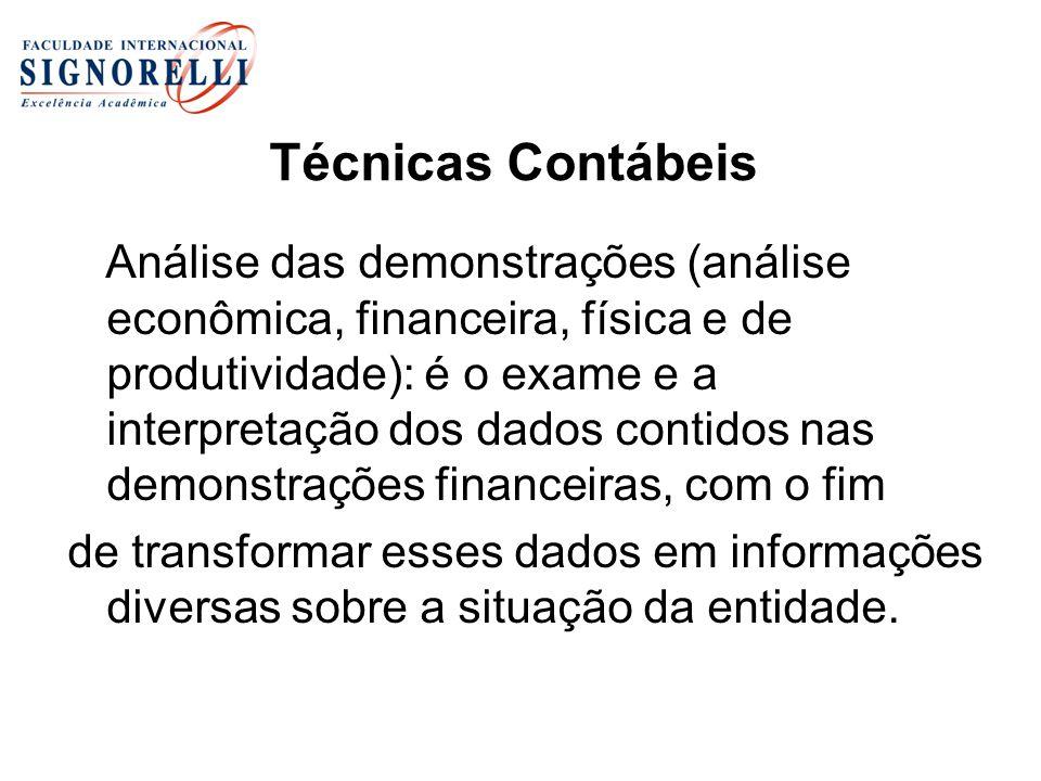 Técnicas Contábeis Análise das demonstrações (análise econômica, financeira, física e de produtividade): é o exame e a interpretação dos dados contido