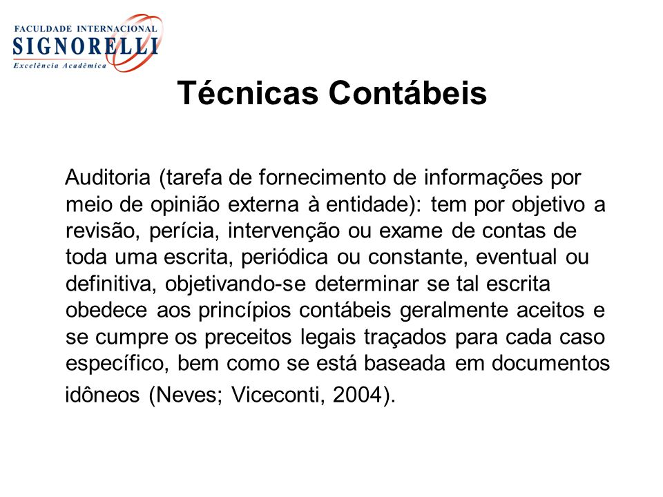 Técnicas Contábeis Auditoria (tarefa de fornecimento de informações por meio de opinião externa à entidade): tem por objetivo a revisão, perícia, inte