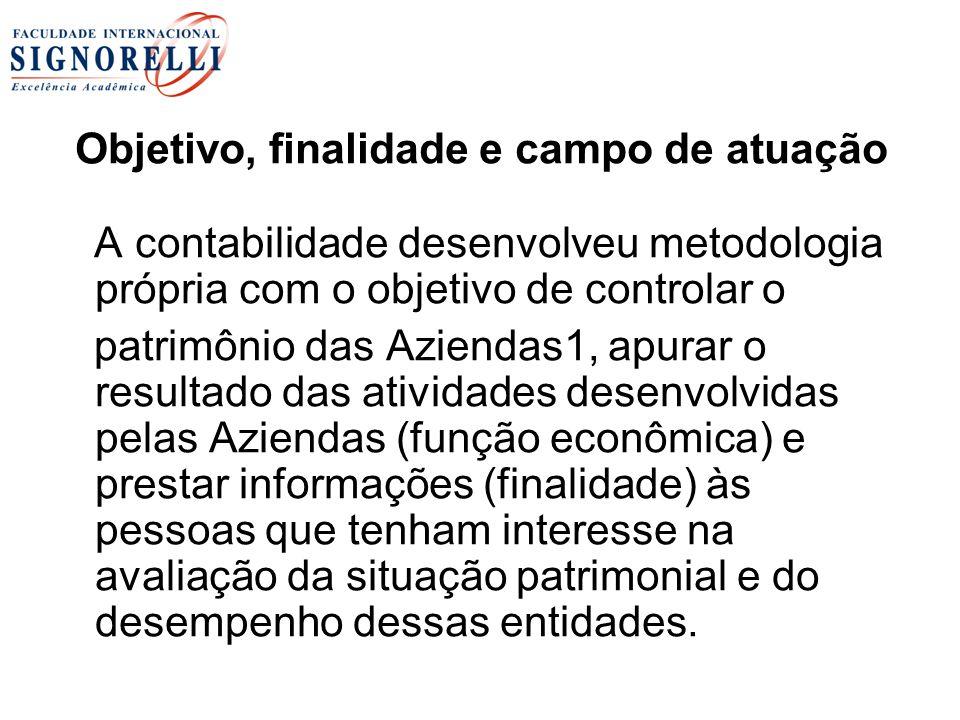Objetivo, finalidade e campo de atuação A contabilidade desenvolveu metodologia própria com o objetivo de controlar o patrimônio das Aziendas1, apurar