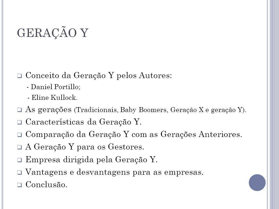 GERAÇÃO Y Conceito da Geração Y pelos Autores: - Daniel Portillo; - Eline Kullock.