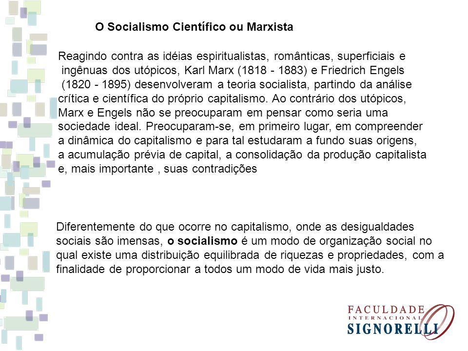O Socialismo Científico ou Marxista Reagindo contra as idéias espiritualistas, românticas, superficiais e ingênuas dos utópicos, Karl Marx (1818 - 188