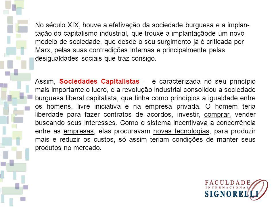 Assim, Sociedades Capitalistas - é caracterizada no seu princípio mais importante o lucro, e a revolução industrial consolidou a sociedade burguesa li