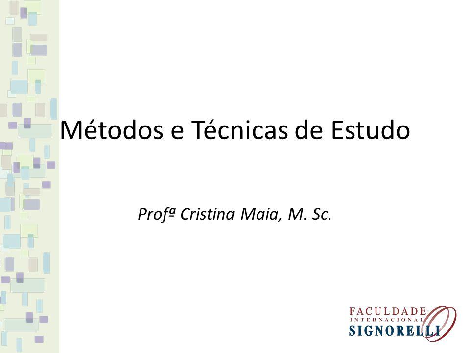 Métodos e Técnicas de Estudo Profª Cristina Maia, M. Sc.