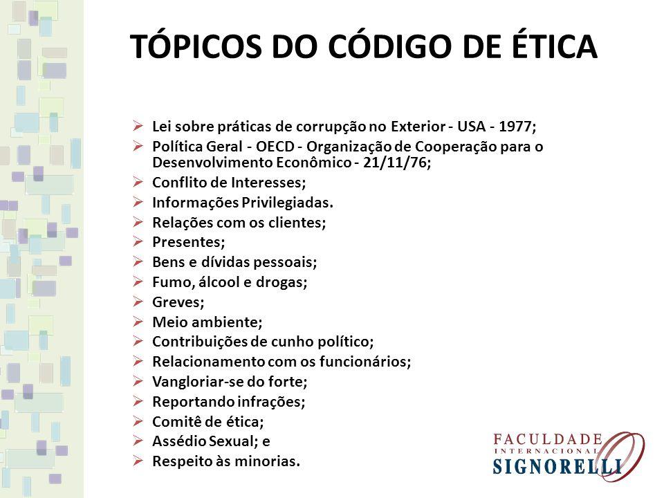TÓPICOS DO CÓDIGO DE ÉTICA Lei sobre práticas de corrupção no Exterior - USA - 1977; Política Geral - OECD - Organização de Cooperação para o Desenvol