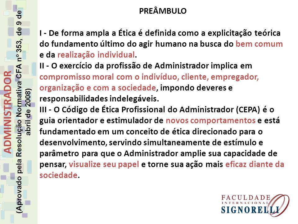 CÓDIGO DE ÉTICA PROFISSIONAL DO ADMINISTRADOR (Aprovado pela Resolução Normativa CFA nº 353, de 9 de abril de 2008) PREÂMBULO I - De forma ampla a Éti