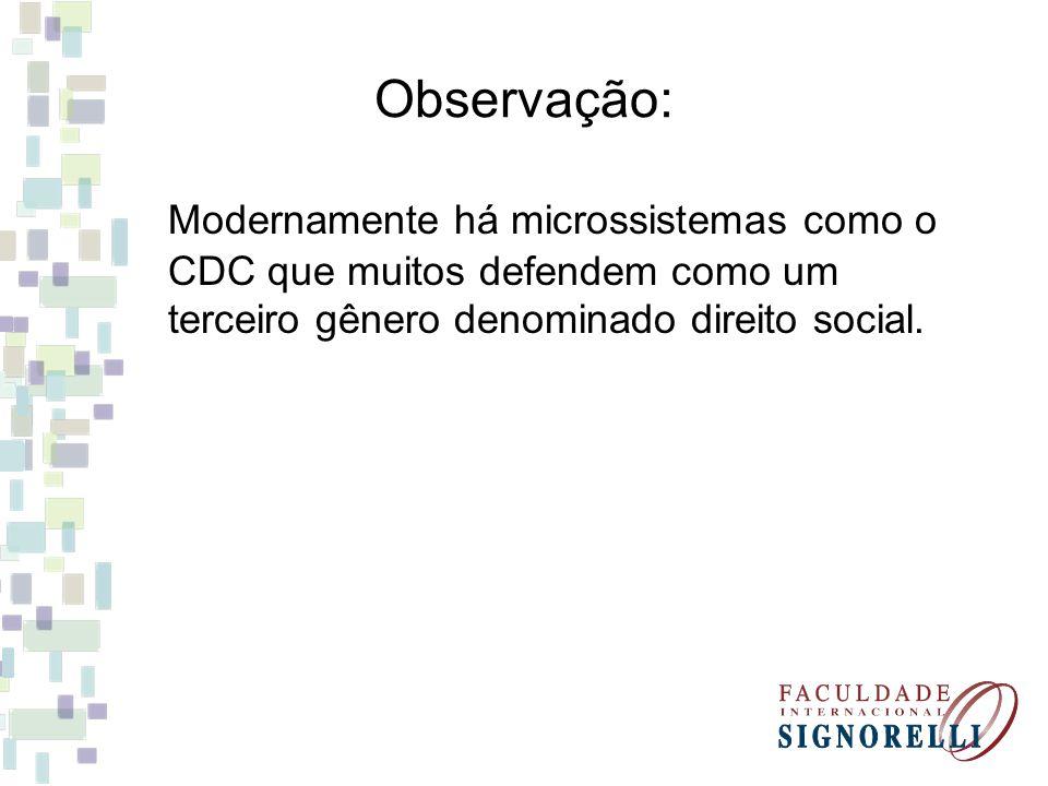 Observação: Modernamente há microssistemas como o CDC que muitos defendem como um terceiro gênero denominado direito social.