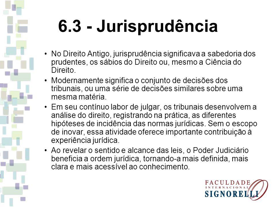 6.3 - Jurisprudência No Direito Antigo, jurisprudência significava a sabedoria dos prudentes, os sábios do Direito ou, mesmo a Ciência do Direito. Mod