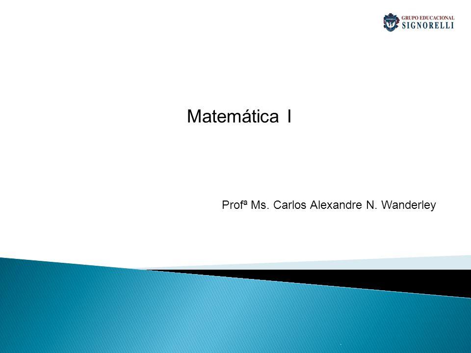 . Matemática I Profª Ms. Carlos Alexandre N. Wanderley