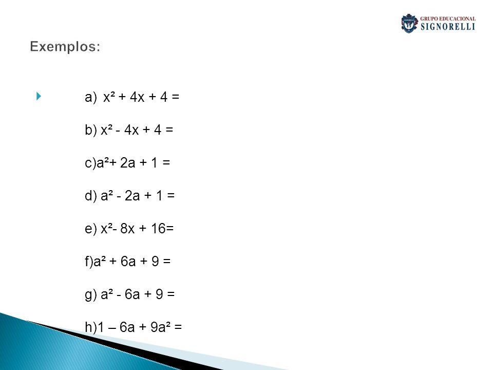 Exemplos: a)x² + 4x + 4 = b) x² - 4x + 4 = c)a²+ 2a + 1 = d) a² - 2a + 1 = e) x²- 8x + 16= f)a² + 6a + 9 = g) a² - 6a + 9 = h)1 – 6a + 9a² =