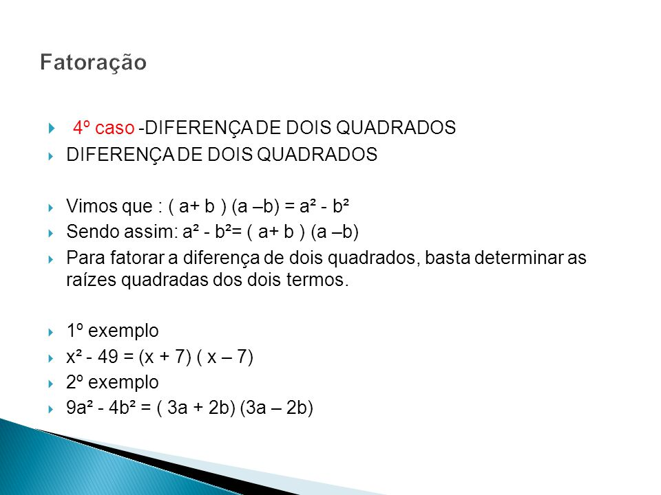 Fatoração 4º caso -DIFERENÇA DE DOIS QUADRADOS DIFERENÇA DE DOIS QUADRADOS Vimos que : ( a+ b ) (a –b) = a² - b² Sendo assim: a² - b²= ( a+ b ) (a –b)