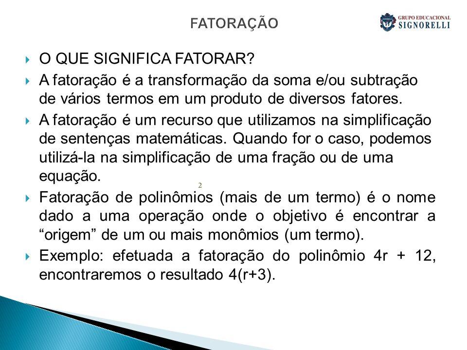 FATORAÇÃO O QUE SIGNIFICA FATORAR? A fatoração é a transformação da soma e/ou subtração de vários termos em um produto de diversos fatores. A fatoraçã