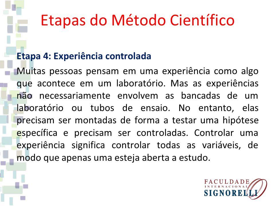 Etapas do Método Científico Etapa 4: Experiência controlada Muitas pessoas pensam em uma experiência como algo que acontece em um laboratório. Mas as