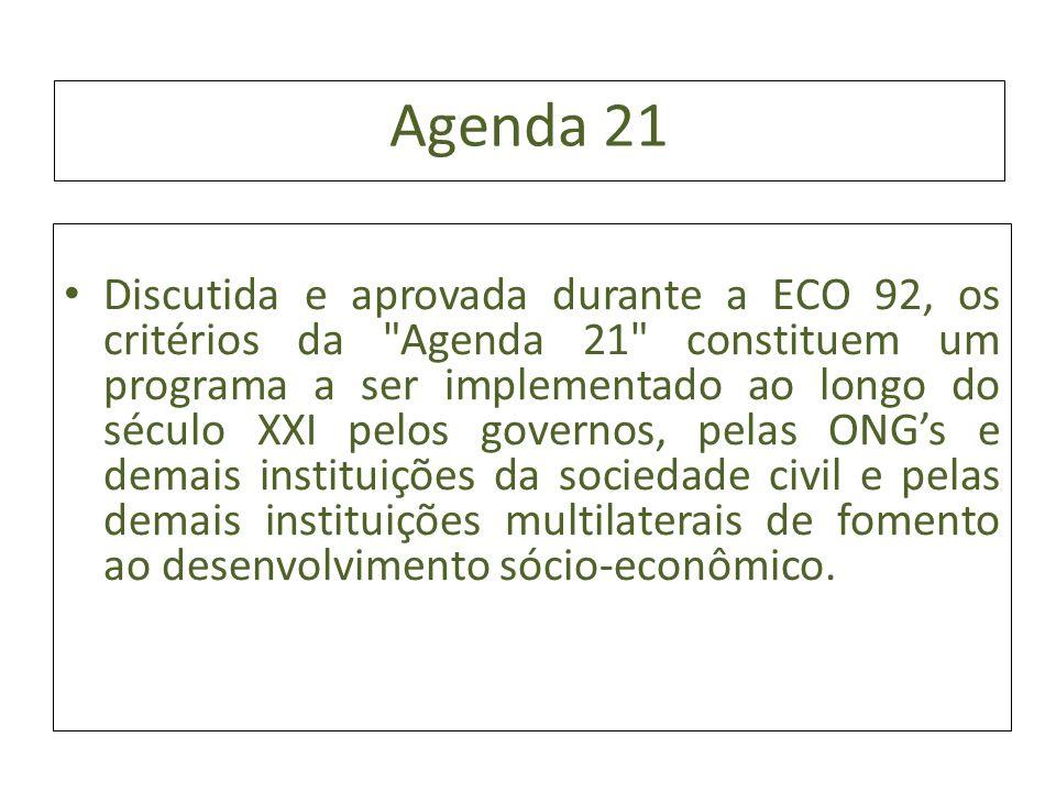 Agenda 21 Discutida e aprovada durante a ECO 92, os critérios da