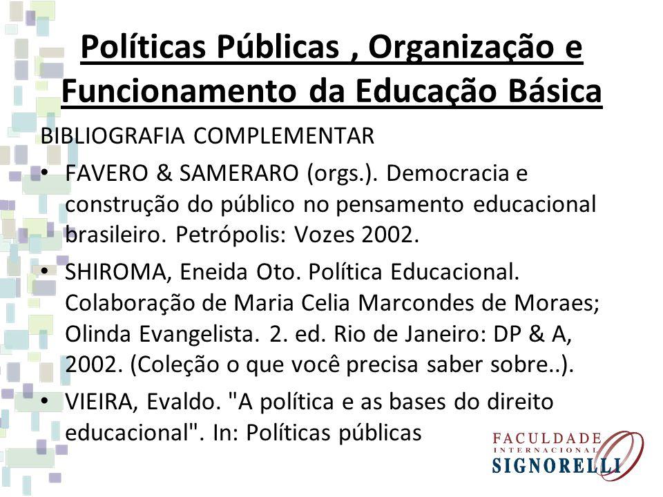 Políticas Públicas, Organização e Funcionamento da Educação Básica BIBLIOGRAFIA COMPLEMENTAR FAVERO & SAMERARO (orgs.). Democracia e construção do púb
