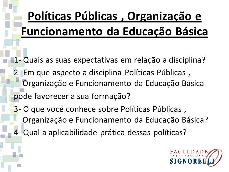 Políticas Públicas, Organização e Funcionamento da Educação Básica 1- Quais as suas expectativas em relação a disciplina? 2- Em que aspecto a discipli