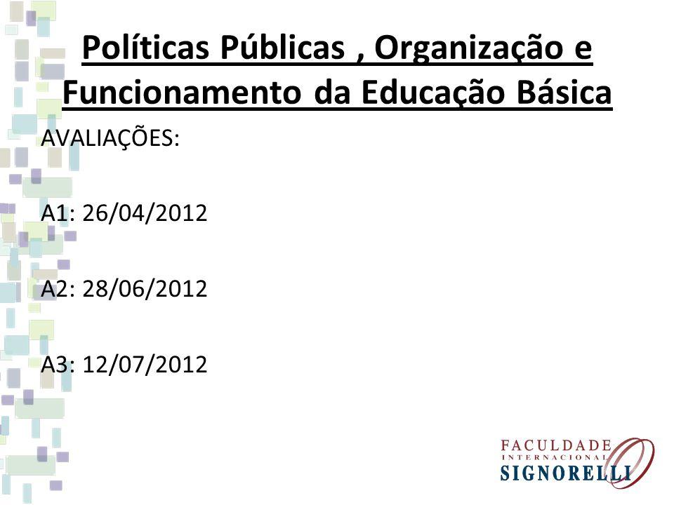 Políticas Públicas, Organização e Funcionamento da Educação Básica AVALIAÇÕES: A1: 26/04/2012 A2: 28/06/2012 A3: 12/07/2012