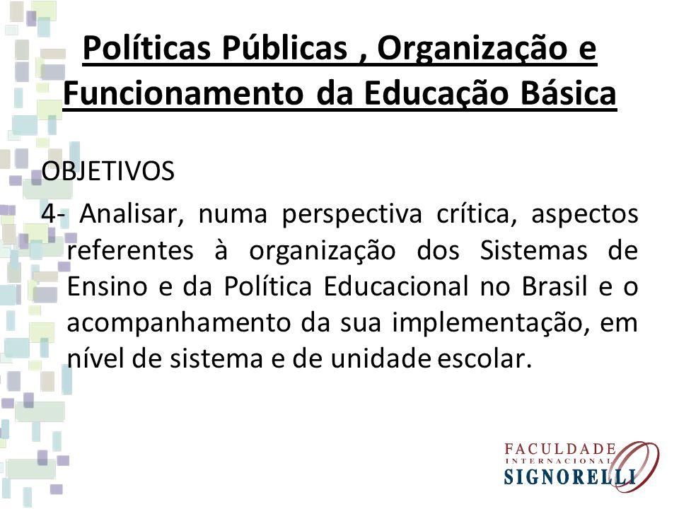 Políticas Públicas, Organização e Funcionamento da Educação Básica OBJETIVOS 4- Analisar, numa perspectiva crítica, aspectos referentes à organização