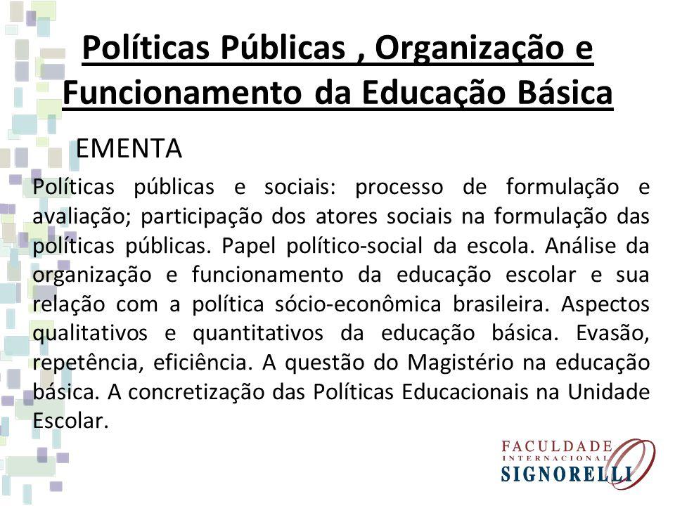 Políticas Públicas, Organização e Funcionamento da Educação Básica EMENTA Políticas públicas e sociais: processo de formulação e avaliação; participaç