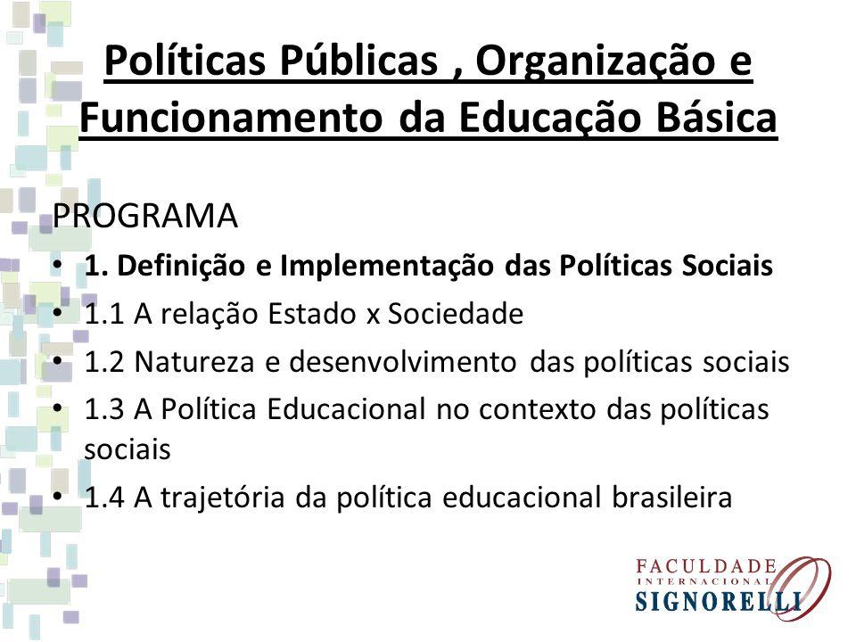 Políticas Públicas, Organização e Funcionamento da Educação Básica PROGRAMA 1. Definição e Implementação das Políticas Sociais 1.1 A relação Estado x