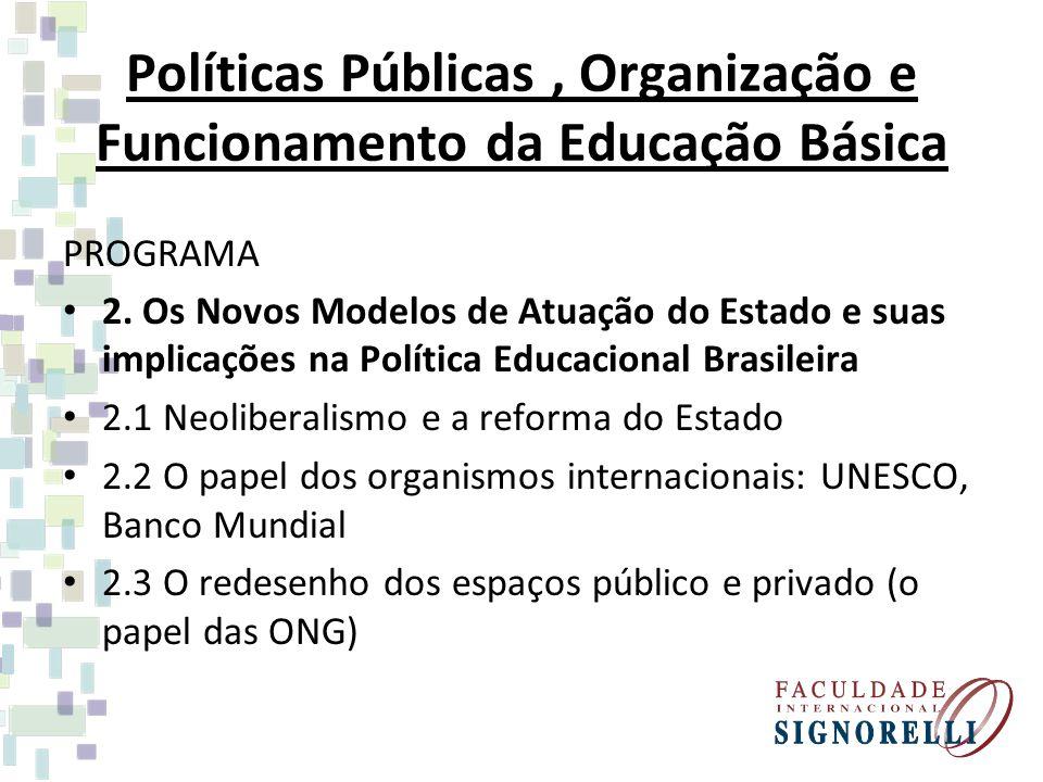Políticas Públicas, Organização e Funcionamento da Educação Básica PROGRAMA 2. Os Novos Modelos de Atuação do Estado e suas implicações na Política Ed