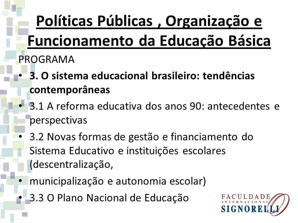 Políticas Públicas, Organização e Funcionamento da Educação Básica PROGRAMA 3. O sistema educacional brasileiro: tendências contemporâneas 3.1 A refor