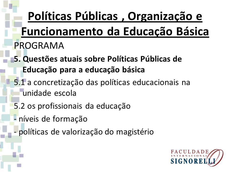Políticas Públicas, Organização e Funcionamento da Educação Básica PROGRAMA 5. Questões atuais sobre Políticas Públicas de Educação para a educação bá