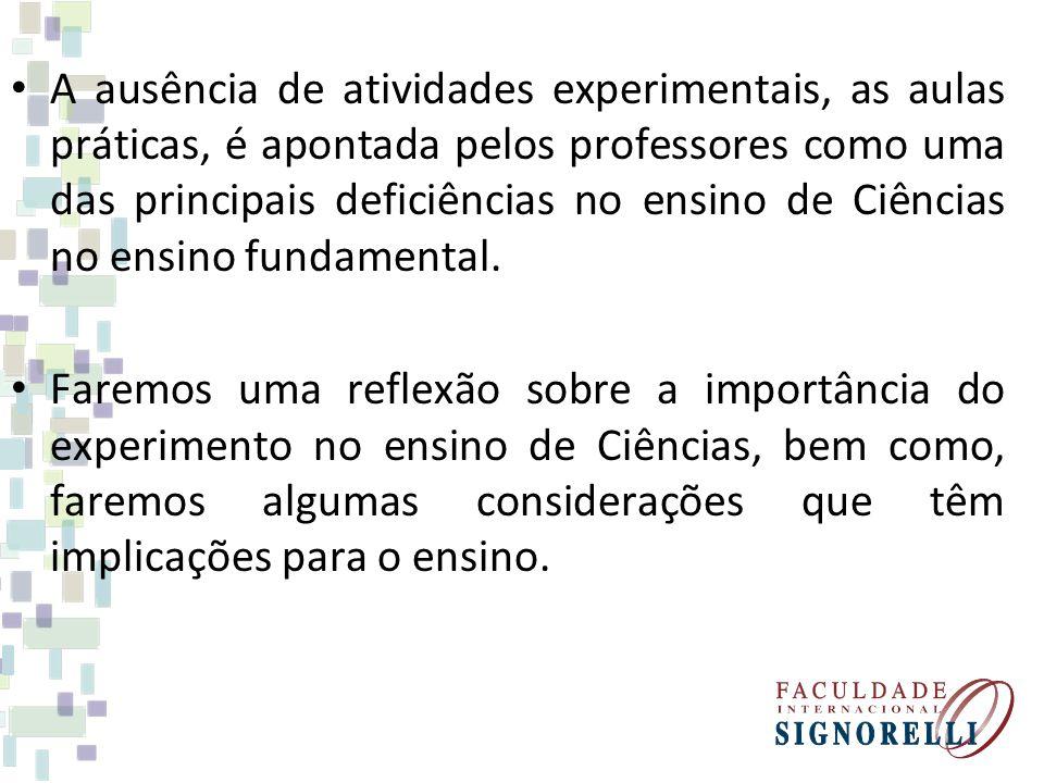 A ausência de atividades experimentais, as aulas práticas, é apontada pelos professores como uma das principais deficiências no ensino de Ciências no