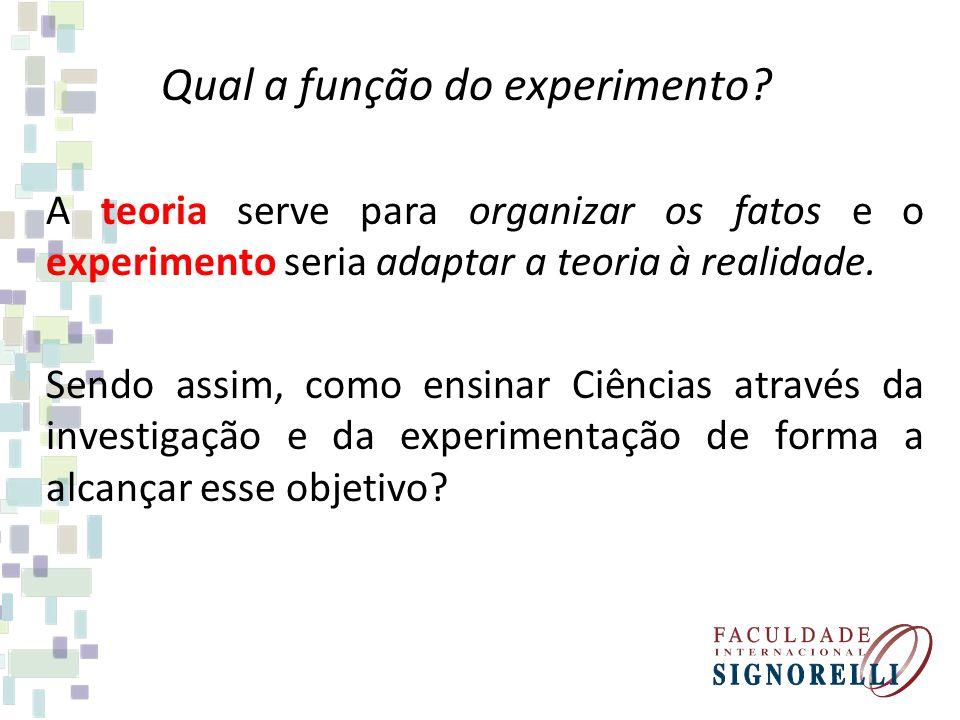 Qual a função do experimento? A teoria serve para organizar os fatos e o experimento seria adaptar a teoria à realidade. Sendo assim, como ensinar Ciê