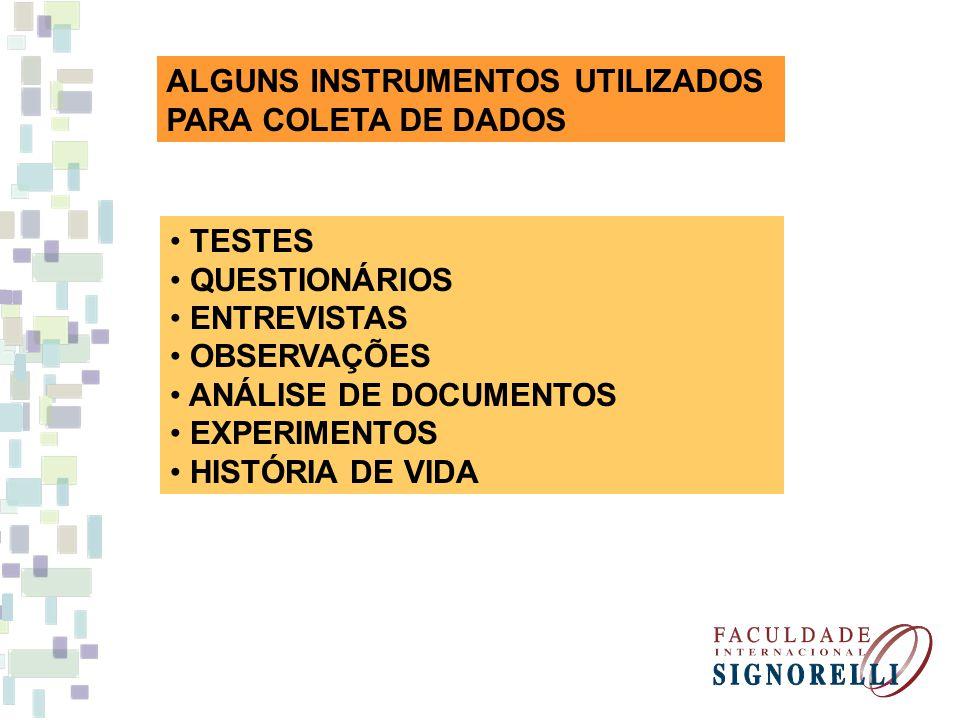 ALGUNS INSTRUMENTOS UTILIZADOS PARA COLETA DE DADOS TESTES QUESTIONÁRIOS ENTREVISTAS OBSERVAÇÕES ANÁLISE DE DOCUMENTOS EXPERIMENTOS HISTÓRIA DE VIDA