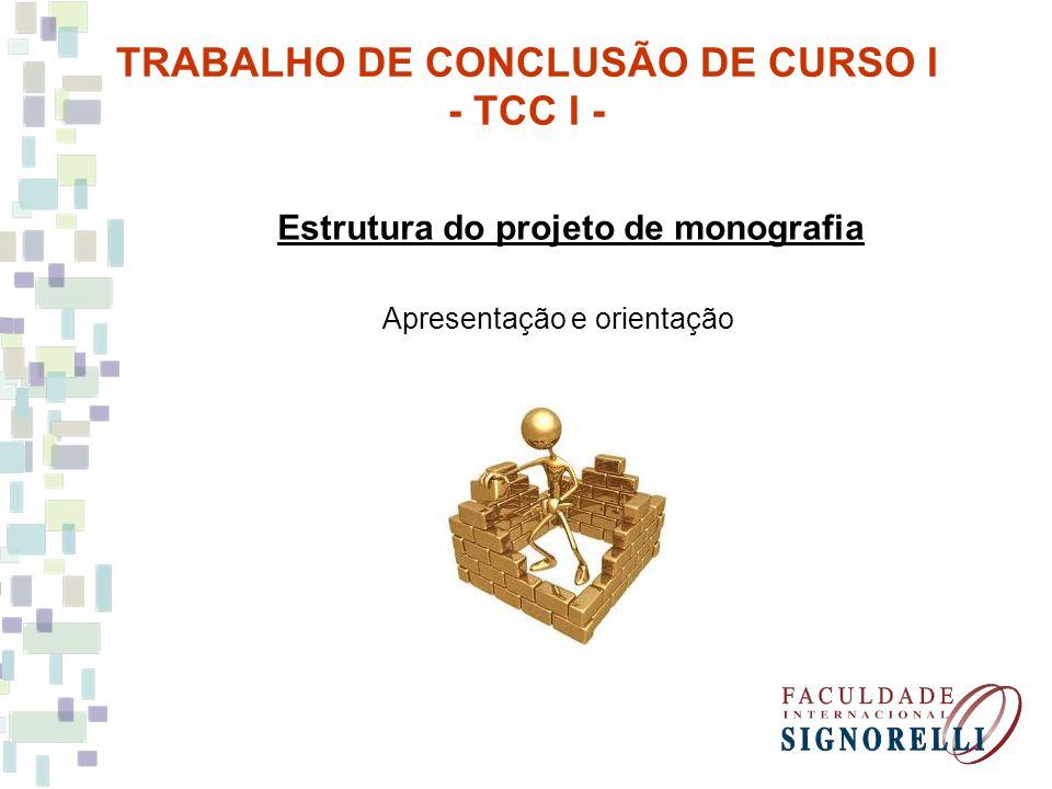 Estrutura do projeto de monografia Apresentação e orientação TRABALHO DE CONCLUSÃO DE CURSO I - TCC I -