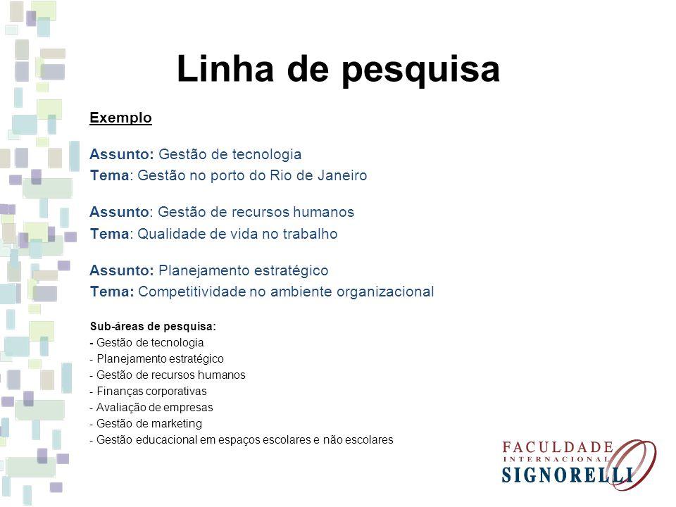 Linha de pesquisa Exemplo Assunto: Gestão de tecnologia Tema: Gestão no porto do Rio de Janeiro Assunto: Gestão de recursos humanos Tema: Qualidade de