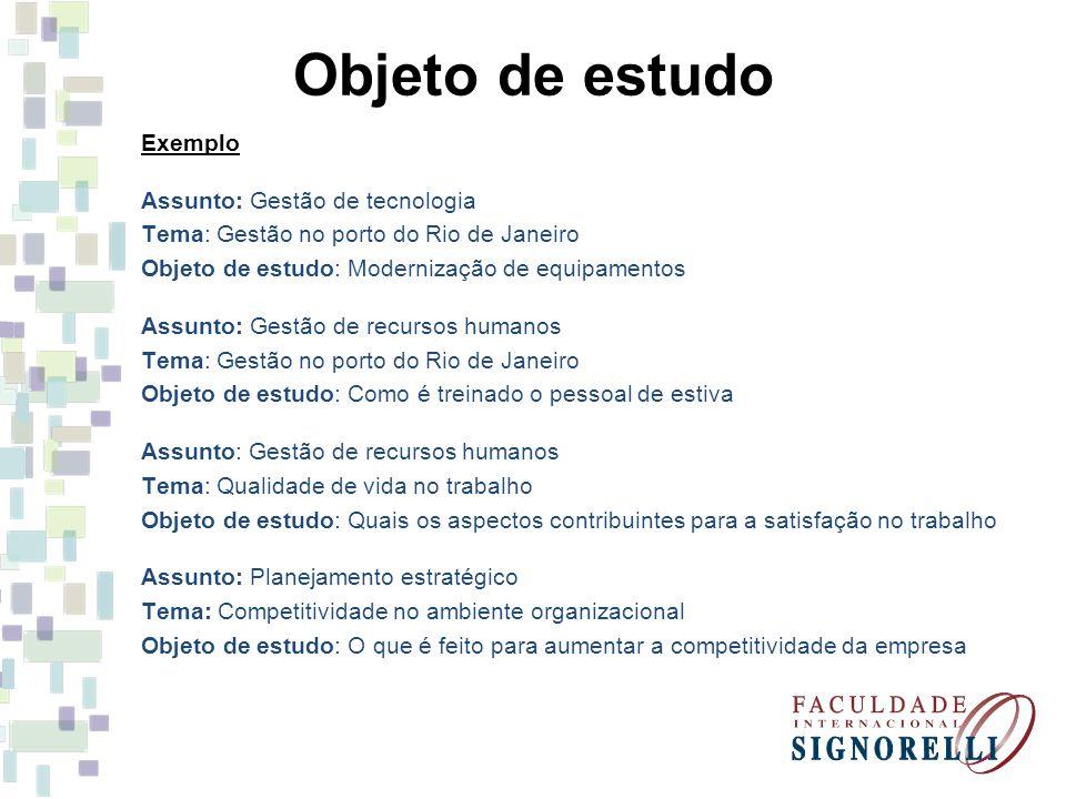 Exemplo Assunto: Gestão de tecnologia Tema: Gestão no porto do Rio de Janeiro Objeto de estudo: Modernização de equipamentos Assunto: Gestão de recurs