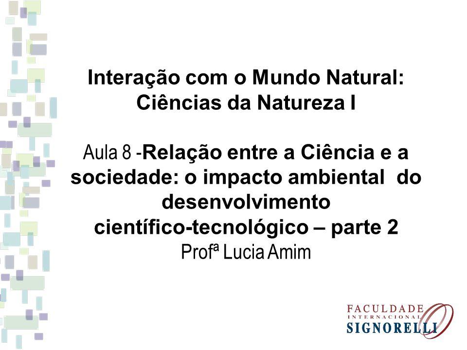 Interação com o Mundo Natural: Ciências da Natureza I Aula 8 - Relação entre a Ciência e a sociedade: o impacto ambiental do desenvolvimento científic