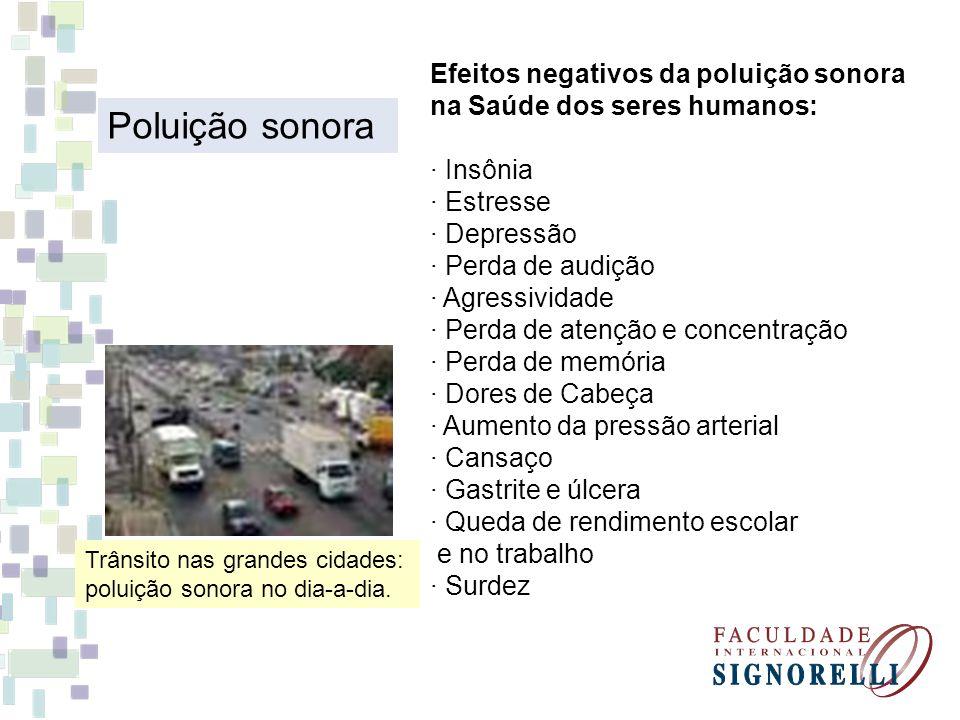 Trânsito nas grandes cidades: poluição sonora no dia-a-dia. Efeitos negativos da poluição sonora na Saúde dos seres humanos: · Insônia · Estresse · De