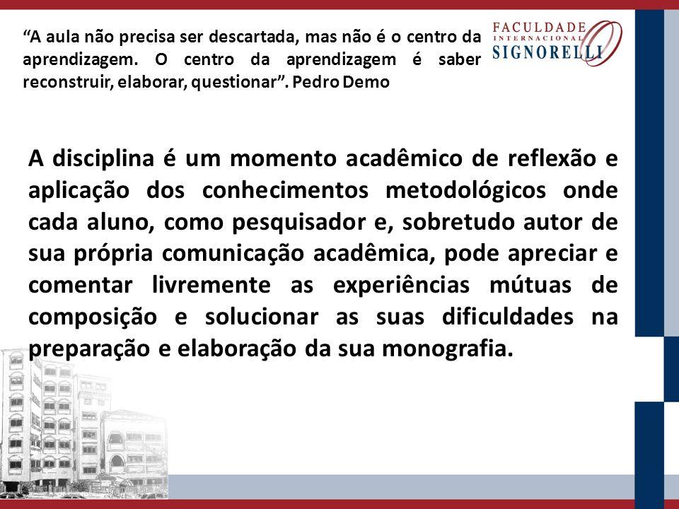 A disciplina é um momento acadêmico de reflexão e aplicação dos conhecimentos metodológicos onde cada aluno, como pesquisador e, sobretudo autor de su