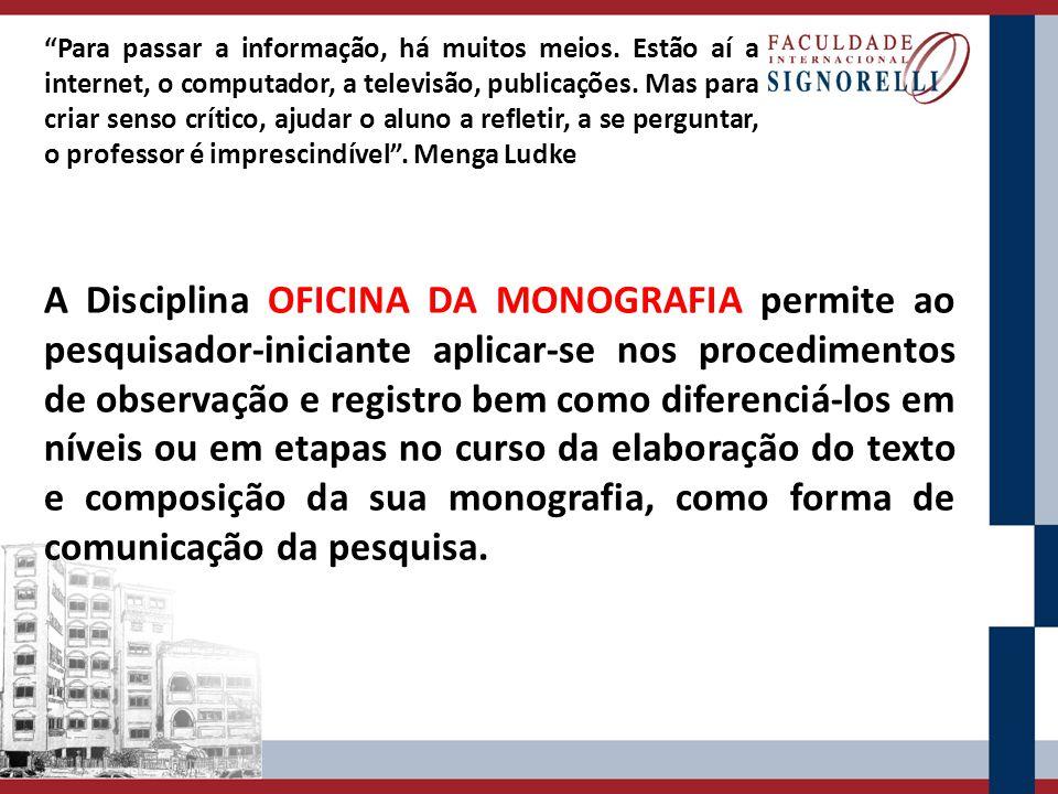 A Disciplina OFICINA DA MONOGRAFIA permite ao pesquisador-iniciante aplicar-se nos procedimentos de observação e registro bem como diferenciá-los em n