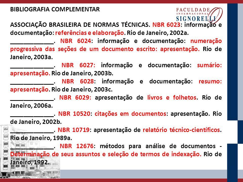 BIBLIOGRAFIA COMPLEMENTAR ASSOCIAÇÃO BRASILEIRA DE NORMAS TÉCNICAS. NBR 6023: informação e documentação: referências e elaboração. Rio de Janeiro, 200