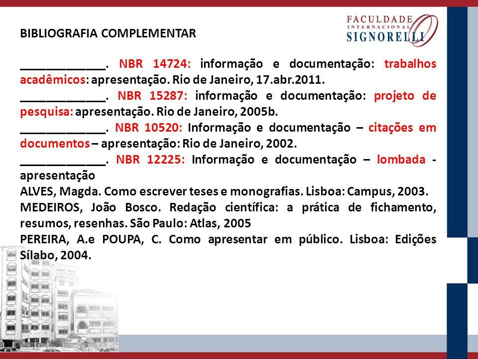 BIBLIOGRAFIA COMPLEMENTAR _____________. NBR 14724: informação e documentação: trabalhos acadêmicos: apresentação. Rio de Janeiro, 17.abr.2011. ______