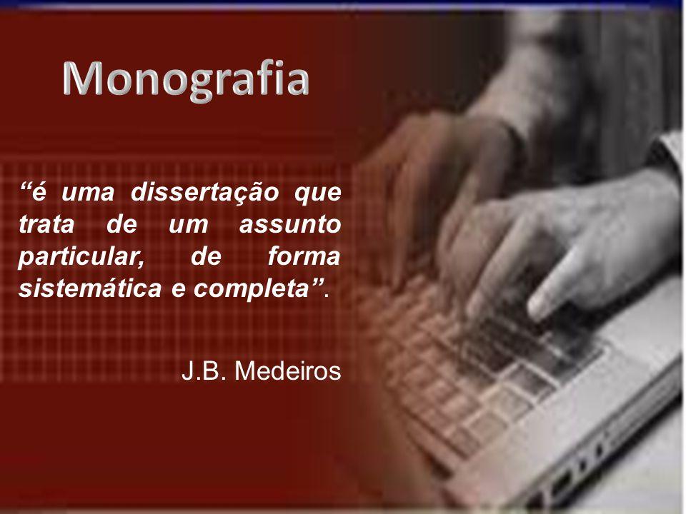 é uma dissertação que trata de um assunto particular, de forma sistemática e completa. J.B. Medeiros