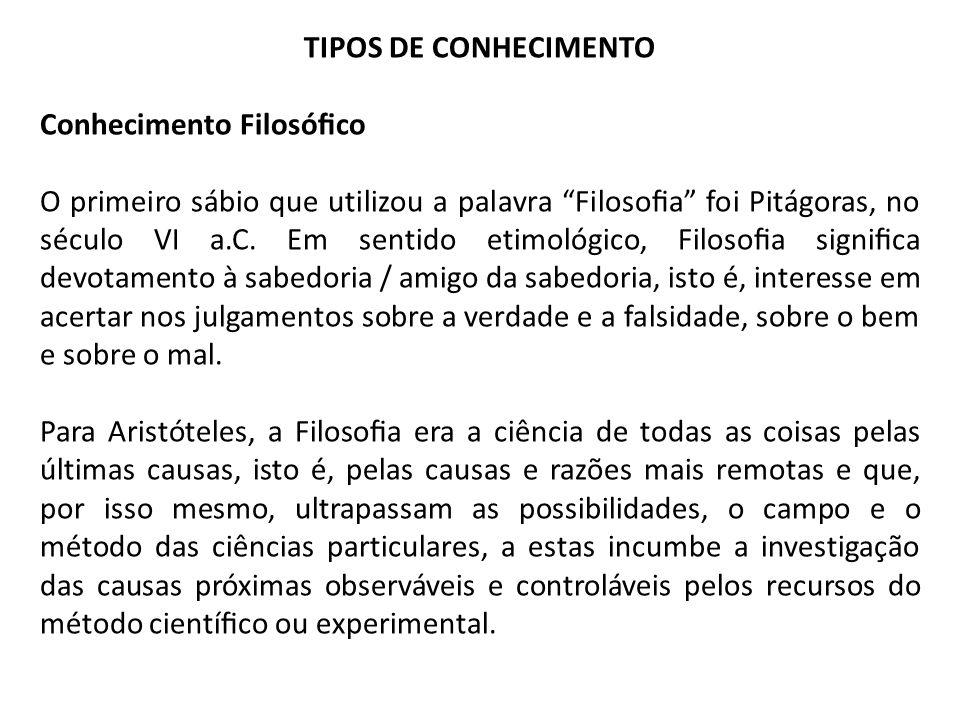 TIPOS DE CONHECIMENTO Conhecimento Filosóco O primeiro sábio que utilizou a palavra Filosoa foi Pitágoras, no século VI a.C. Em sentido etimológico, F