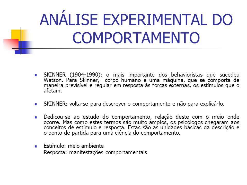 ANÁLISE EXPERIMENTAL DO COMPORTAMENTO SKINNER (1904-1990): o mais importante dos behavioristas que sucedeu Watson.