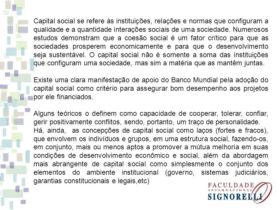 Capital social se refere às instituições, relações e normas que configuram a qualidade e a quantidade interações sociais de uma sociedade.