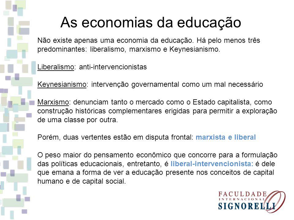 As economias da educação Não existe apenas uma economia da educação.