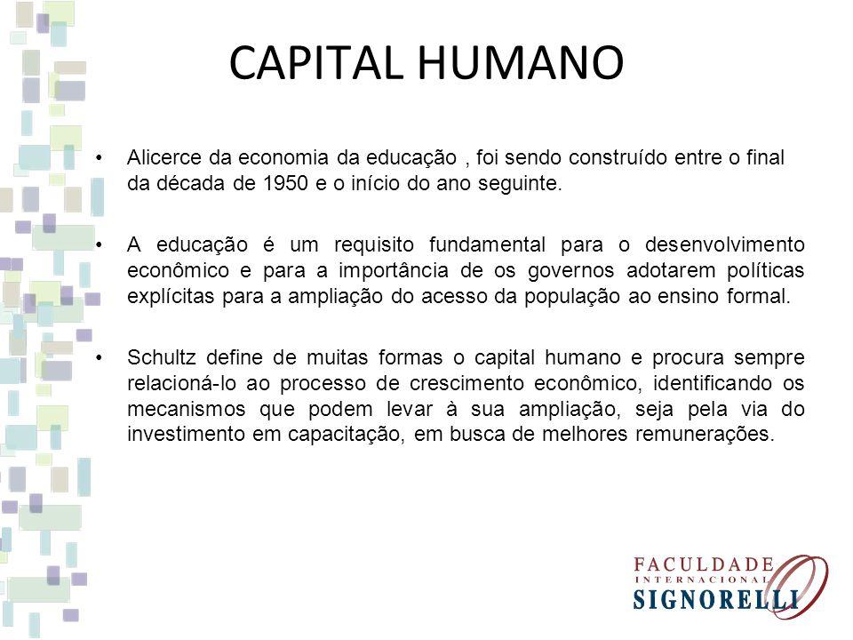 CAPITAL HUMANO Alicerce da economia da educação, foi sendo construído entre o final da década de 1950 e o início do ano seguinte.