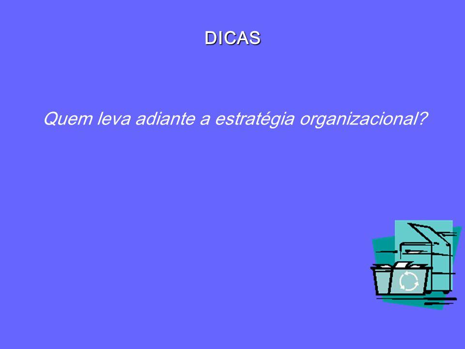 DICAS Quem leva adiante a estratégia organizacional?
