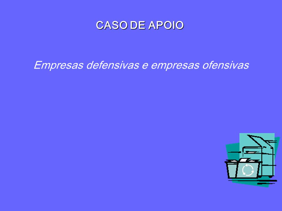 CASO DE APOIO Empresas defensivas e empresas ofensivas